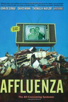 Affluenza: The All-Consuming Epidemic by John de Graaf,http://www.amazon.com/dp/1576751996/ref=cm_sw_r_pi_dp_xWuasb1C67C1PQTQ