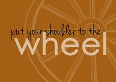 Put Your Shoulder to the Wheel--Free printable