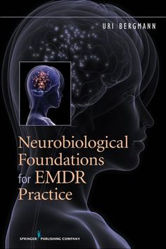 Neurobiological Foundations for EMDR Practice | Uri Bergmann | 9780826109378 | Psychology: Clinical and Counseling Psychology - Springer Publishing Company