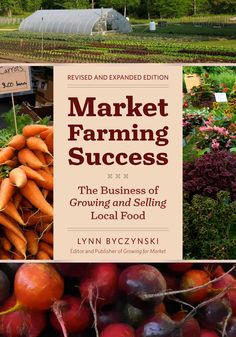 Market Farming Success, Revised and Expanded Edition: The Business of Growing and Selling Local Food - See more at: http://www.chelseagreen.com/bookstore/item/market_farming_success_revised_and_expanded_edition:paperback#sthash.61NVcRl4.dpuf