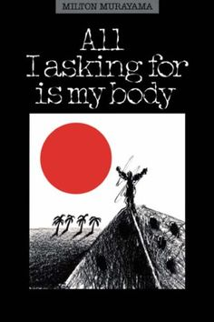 All I Asking for Is My Body by Milton Murayama