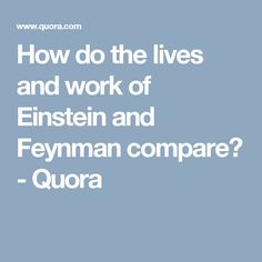How do the lives and work of Einstein and Feynman compare? #Feynman