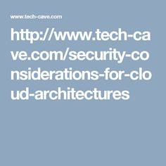 The shift from server to cloud computing is bringing new levels of efficiency to businesses and organizations. However, there is a simultaneous increase in security threats as well. For more info: http://www.tech-cave.com/security-considerations-for-cloud-architectures