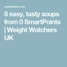 8 easy, tasty soups from 0 SmartPoints | Weight Watchers UK