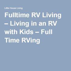 Fulltime RV Living – Living in an RV with Kids – Full Time RVing