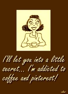 I'll let you into a little secret… I'm addicted to coffee and pinterest! - created by eleni
