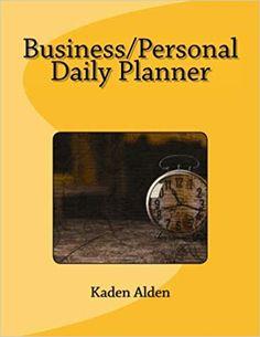 Amazon.com: Business/Personal Daily Planner (9781726030854): Kaden Alden: Books