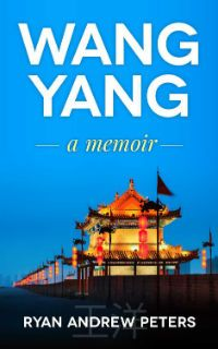 Kindle FREE Days:  Feb 21 – 25      ~~ WANG YANG: a memoir ~~  Follow Ryan Andrew Peters as he barrels through a life of pain, adventure, love and whimsical hope.