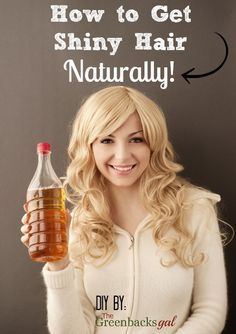 DIY: How to Get Shiny Hair Naturally. The answer is in your pantry!  with APPLE CIDER VINEGAR- see details on both methods.