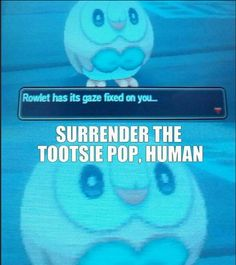 Not gonna lie, I've thought about the old tootsie pop commercials with my Rowlet, haha