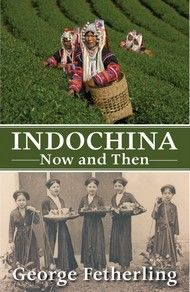 Indochina Now and Then, by George Fetherling, Dundurn -- Follow George Fetherling as he travels through Vietnam, Laos, and Cambodia looking for any remaining traces of the Indochina that was. #Travel