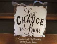 """LAST CHANCE to RUN Sign Shabby Chic 12"""" x 12"""" Sign  by MyPrimitiveBoutique, $35.00"""