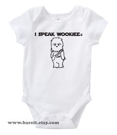 Must have -- I Speak Wookiee Inspired By Star Wars Cute Geek/Nerd Funny Humor Baby Onesie/Creeper Size 3, 6, 12, 18, 24 month Color White. $14.00, via Etsy.