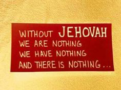 we need Jehovah  for everything he is the best ever