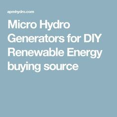Micro Hydro Generators for DIY Renewable Energy buying source
