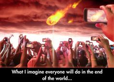 People's Reaction To The End Of The World  -  So very pathetically true and yet, it's hilarious.