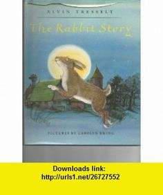 Rabbit Story (9780688086503) Alvin R. Tresselt, Carolyn Ewing , ISBN-10: 0688086500  , ISBN-13: 978-0688086503 ,  , tutorials , pdf , ebook , torrent , downloads , rapidshare , filesonic , hotfile , megaupload , fileserve
