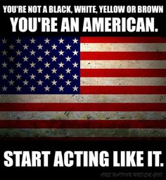 Truth!!! American....that's it! I don't call myself an Irish-American, German-American, English-American