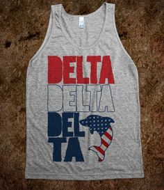 Not like we're ever going to need another patriotic delta shirt