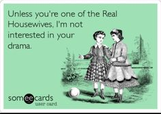 Danny said this! Story of our life: Real Housewives of NJ. Lol