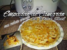 Como fazer um Delicioso Empadão de Camarão com recheio cremoso na Home Chef!!