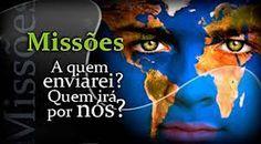JESUS CRISTO É O CAMINHO! A VERDADE E A VIDA!: Missões: a prioridade de Deus
