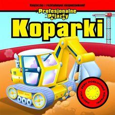 """""""Koparki. Książeczka z rozkładanymi niespodziankami!"""", Olesiejuk, Ożarów Mazowiecki 2011."""