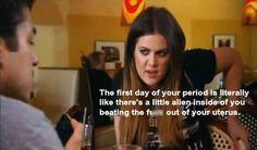 Period truth from Khloe Kardashian. lol!