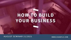 A template for business events. A really cool coloured background with white text displaying 'how to build your business'.