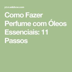 Como Fazer Perfume com Óleos Essenciais: 11 Passos Medicinal Plants, Medicine, Cool Stuff, Dr Atkins, Witchcraft, Rainbow, Sewing, House, Beauty