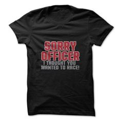 Sorry Officer Race Funny T Shirts, Hoodie Sweatshirts