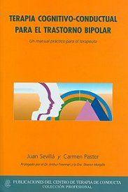 Terapia cognitivo-conductual para el trastorno bipolar : un manual práctico para el terapeuta / Juan Sevillá y Carmen Pastor