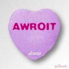 AWROIT #scampbyollomatic #candyhearts #scamp #ollomatic #guyslikeyou