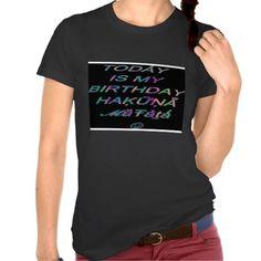 Hakuna Matata é hoje meu aniversário Hakuna Matata Camisetas #hakunamatata Matata #Hakuna #Matata #tees