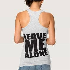 Leave Me Alone - Gym Shirt Tank Tops