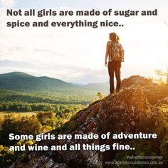 Not all girls are made of sugar and spice and everything nice. Some girls are made of adventure and wine and all things fine. Nature Quotes, Life Quotes, Quotes Quotes, Quotable Quotes, Tomboy Quotes, Attitude Quotes, Adventure Resort, Adventure Travel, Adventure Awaits