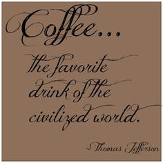 Coffee...the favorite drink of the civilized world. (Thomas Jefferson) #coffeetime