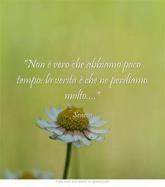 Non è vero che abbiamo poco #tempo: la verità è che ne perdiamo molto.... #Seneca