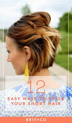 10-Minute 'Dos: 12 Quick Ways to Style Short Hair | Brit + Co