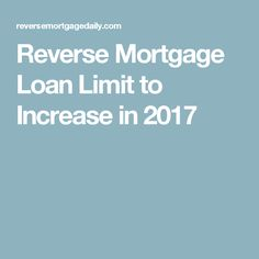 Reverse Mortgage Loan Limit to Increase in 2017