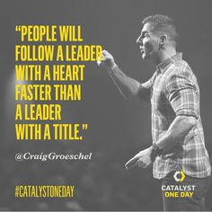 """""""People will follow a leader with a heart faster than a leader with a title."""" - #CraigGroeschel #catalystoneday #catalyst #catalystconference"""