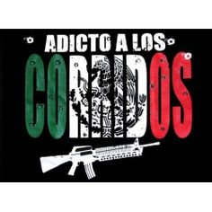 Funny Mexican T-shirts: Adicto a los Corridos.