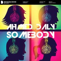 Ahmed Daly - Somebody by Big Mamas House Records on SoundCloud