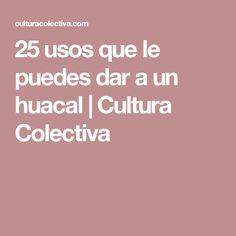 25 usos que le puedes dar a un huacal | Cultura Colectiva