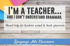 """Are you a teacher who says, """"I Don't Understand Grammar""""? Don't be ashamed. Come here and learn grammar!"""