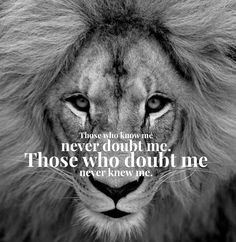 Those who know me never doubt me