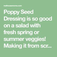 Poppy Seed Dressing is so good on a salad with fresh spring or summer veggies! Making it from scratch couldn't be easier and the taste is well worth it!!!