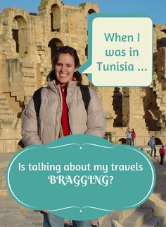 Is talking about your travels bragging? Some people seem to think telling tales of your trips is just showing off. I promise that's not my intention.