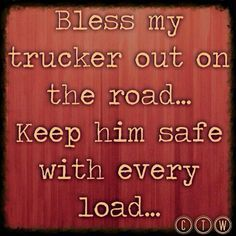"A trucker's wife's prayer: ""Bless my trucker out on the road... Keep him safe with every load..."" Engrave this on crystal for a beautiful gift to a truck driver's wife and family!                                                                                                                                                     More"