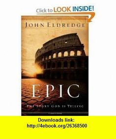 Epic The Story God Is Telling [Paperback] JOHN ELDREDGE ,   ,  , ASIN: B005W49CEO , tutorials , pdf , ebook , torrent , downloads , rapidshare , filesonic , hotfile , megaupload , fileserve